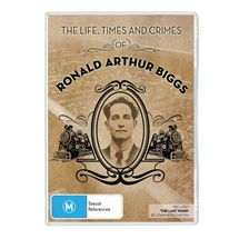 The Life, Times And Crimes Of Ronald Arthur Biggs
